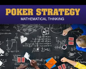 Poker Strategy - Mathematical Thinking