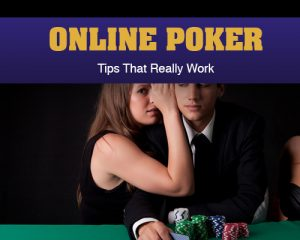 Online Poker Tips That Really Work