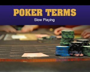 Poker Terms - Slow Playing