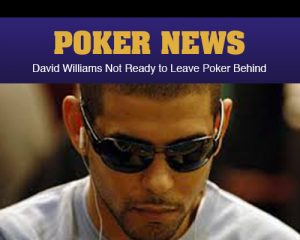 David Williams Not Ready to Leave Poker Behind