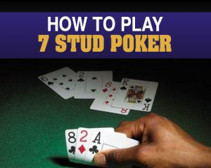 How to play 7 Stud Poker
