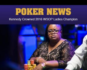 Kennedy Crowned 2016 WSOP Ladies Champion