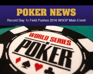 Record Day 1c Field  Pushes 2016 WSOP Main  Event